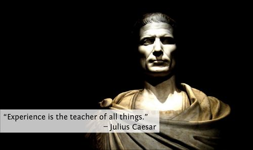 Experience is the Teacher_Julius Caesar