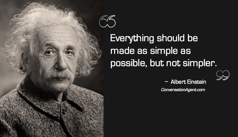 Everything should be made as simple as possible  but not simpler.