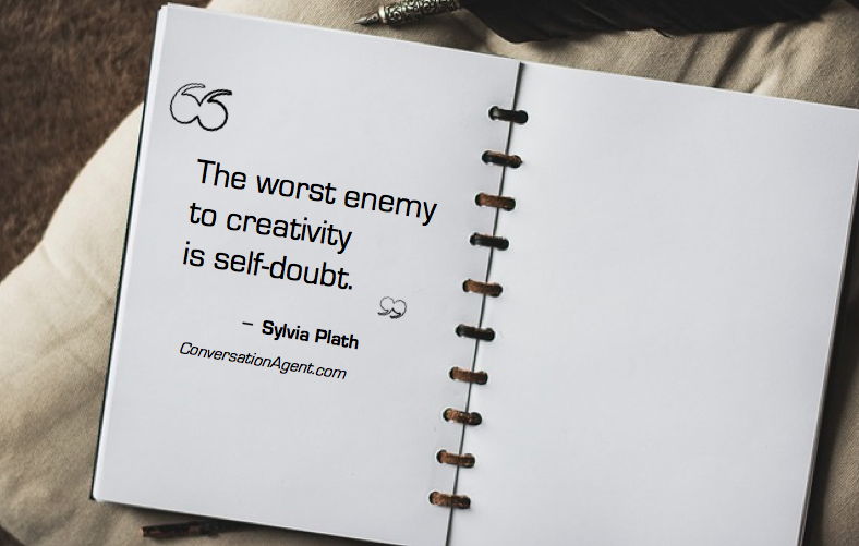 The worst enemy of creativity is self-doubt