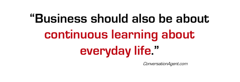 Business is continous learning about life