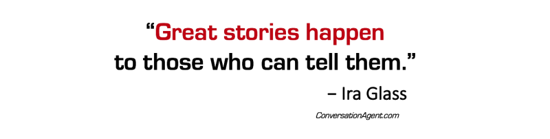 Great Stories Happen to those who can tell them