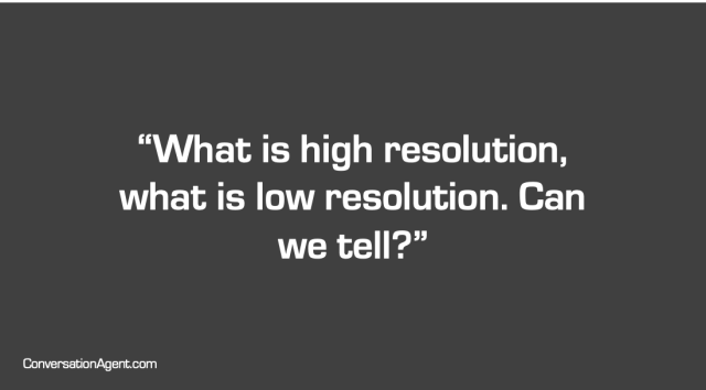 What is high resolution  what is low resolution. Can we tell?