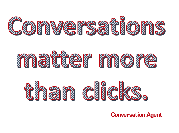 Conversations Matter more than cliks