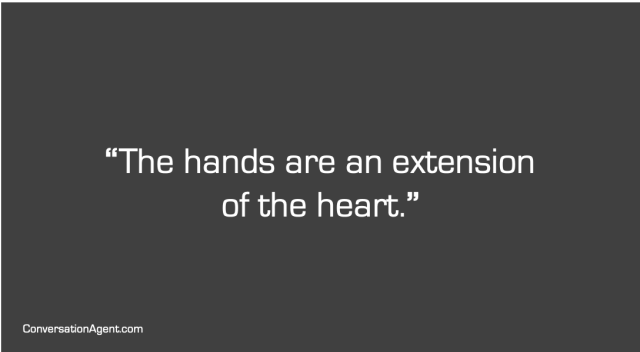 The hands are an extension of the heart